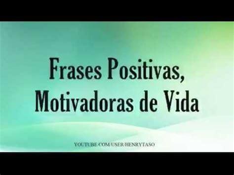 imagenes positivas sobre la vida frases positivas motivadoras de vida mensajes de 233 xito