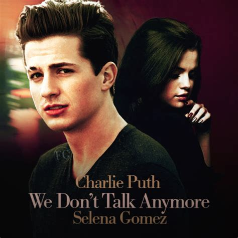 charlie puth we don t talk anymore charlie puth we don t talk anymore selena gomez by