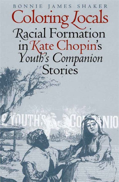 Racial Formation Essay by Coloring Locals Racial Formation In Chopin S Quot Youth S Companion Quot Stories 9781587293955