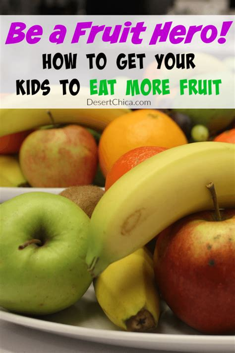 how to get my to eat how to get your to eat more fruit desert chica