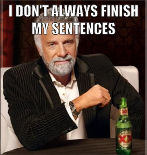 Meme I Don T Always - i don t always finish my sentences the most interesting