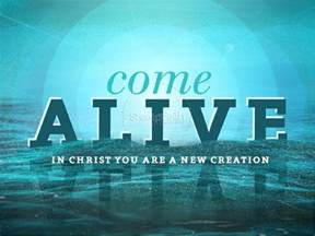 Come Alive New Creation Powerpoint Sermon   PowerPoint Sermons