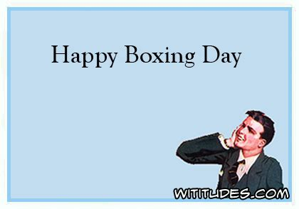 Boxing Day Meme - happy boxing day wititudes