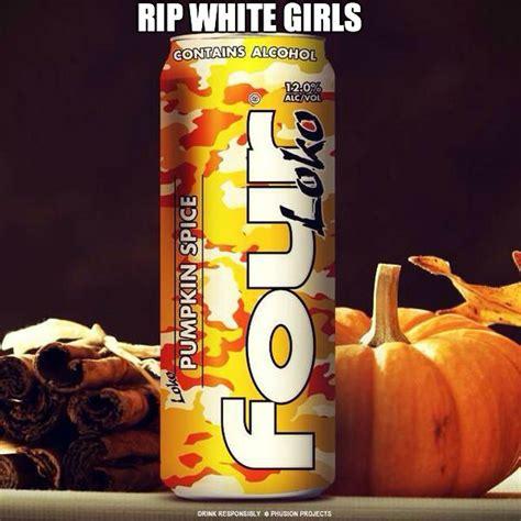 Pumpkin Spice Meme - four loko pumpkin spice meme weknowmemes