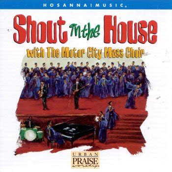 testo shout testi shout in the house motor city mass choir testi
