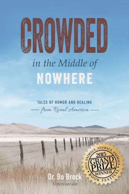 libro the middle of nowhere crowded in the middle of nowhere tales of humor and healing from rural america by dr bo brock