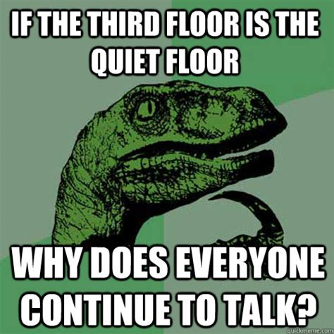 Continue Meme - if the third floor is the quiet floor why does everyone