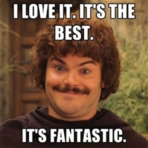 Fantastic Memes - nacho libre i love it it s the best it s fantastic oh