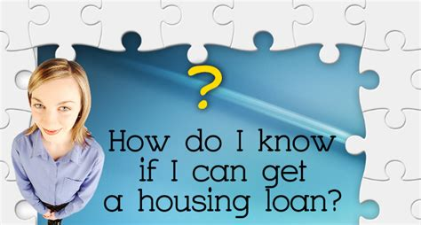 how can i get a loan for a house how do i know if i can get a housing loan malaysia housing loan