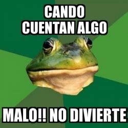 Foul Bachelor Frog Meme Generator - meme foul bachelor frog cando cuentan algo malo no