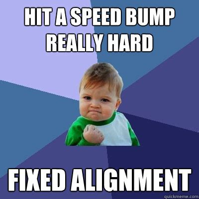 Speed Bump Meme - success kid memes quickmeme