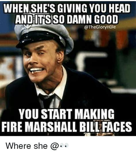 Good Head Meme - 25 best memes about fire marshall bill fire marshall