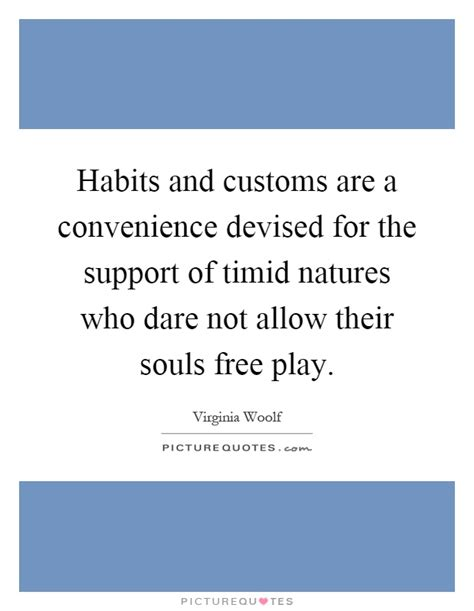 habits and customs are a convenience devised for the