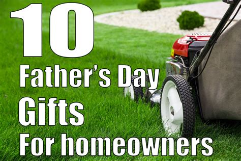 gifts for homeowners 10 father s day gifts for homeowners eieihome