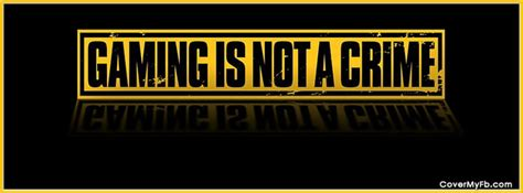 Gaming Is Not A Crime Facebook Covers, Gaming Is Not A