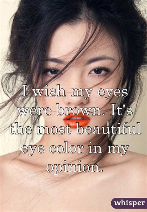 prettiest eye color i wish my were brown it s the most beautiful eye