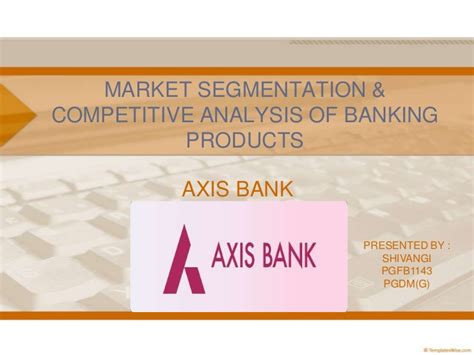 axis bank market market segmentation competitive analysis of banking products
