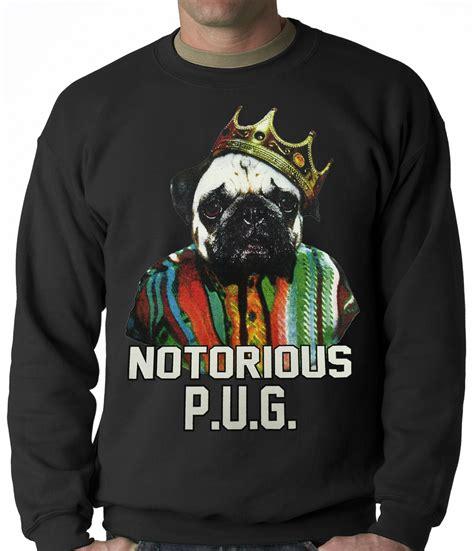 notorious pug notorious pug crewneck
