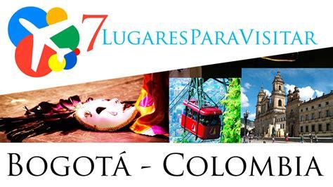 imagenes hechos historicos de colombia 7 lugares para visitar en bogot 225 colombia youtube