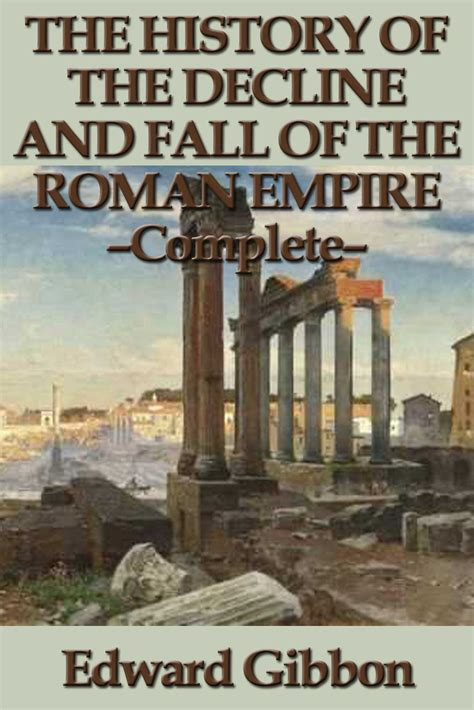history of the decline and fall of the roman empire the history of the decline and fall of the roman empire