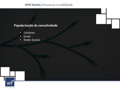 bpm mobile bpm mobile processos da sua empresa na palma da m 227 o