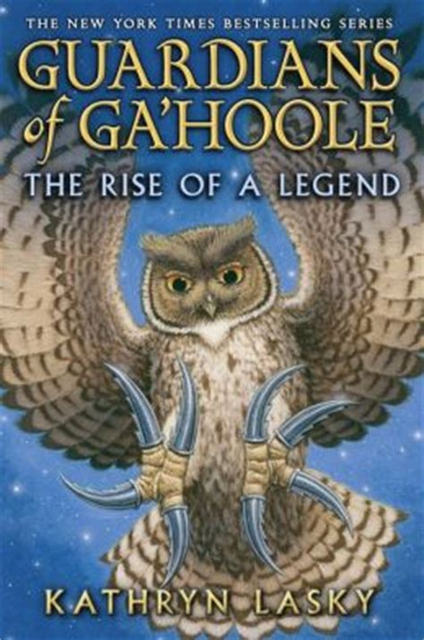 Guardians Of Gahoole Book Report by Guardians Of Ga Hoole The Rise Of A Legend By Kathryn Lasky 9780545509787 Hardcover