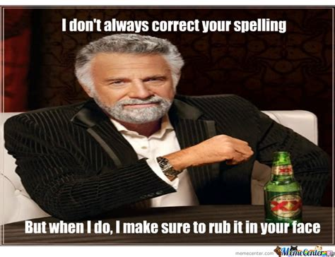 Spelling Meme - awaken the spelling nazis by xenodragon56 meme center