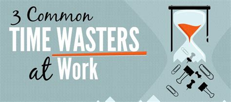 Some Time Wasters by The 3 Common Time Wasters At Work Infographic