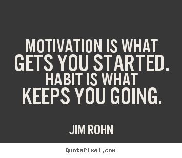Success quote - Motivation is what gets you started. habit ...