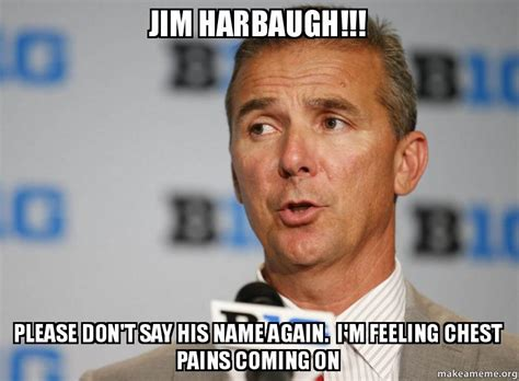 Harbaugh Meme - jim harbaugh please don t say his name again i m feeling chest pains coming on make a meme