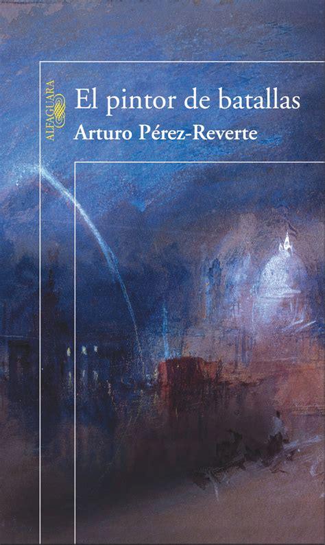 libro el pintor de las el pintor de batallas de arturo p 233 rez reverte juanje l 243 pez poneletras