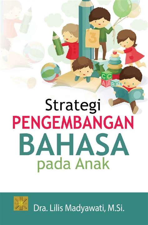Strategi Pengembangan Bahasa Pada Anak Oleh Lilis Madyawati Jual Buku Strategi Pengembangan Bahasa Pada Anak Oleh Dra