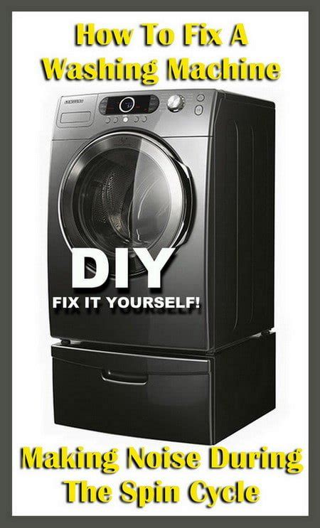 how to fix your washing machine how to fix a washing machine making noise during the spin