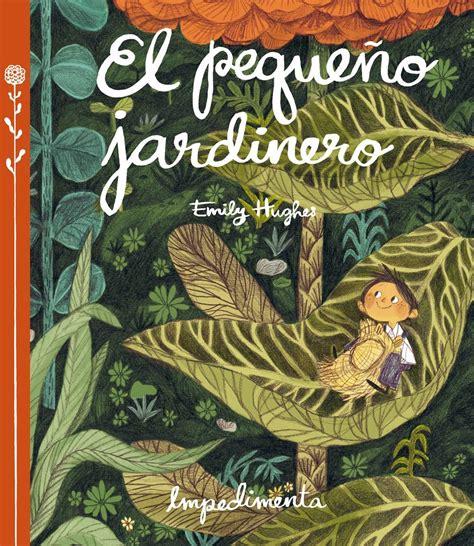 libro el pequeo jardinero el peque 241 o jardinero hughes emily impedimenta 183 librer 237 a rafael alberti