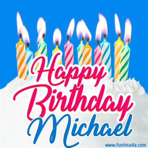 happy birthday gif  michael  birthday cake  lit candles   funimadacom