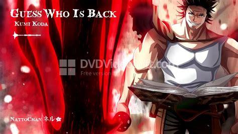 koda kumi anime opening black clover opening 4 guess who is back by kumi koda