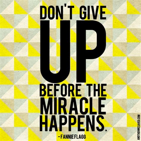 Dont Up The don t give up before the miracle happens fannie flagg