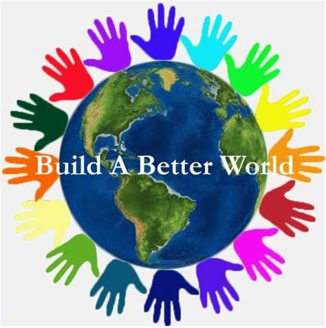A Better World let s quot build a better world quot together