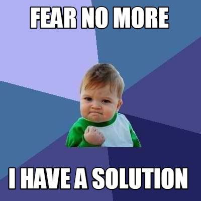 No More Memes - meme creator fear no more i have a solution meme