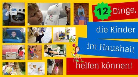 Müssen Kinder Im Haushalt Helfen by 12 Dinge Die Kinder Im Haushalt Helfen K 246 Nnen