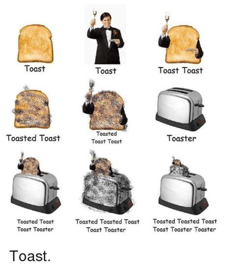 Toast Memes - toast toasted toast toasted toast toast toaster toast