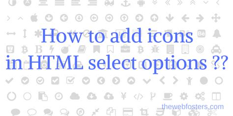 how to add icons in html select options the web fosters