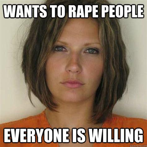 Rape Meme - wants to rape people everyone is willing attractive