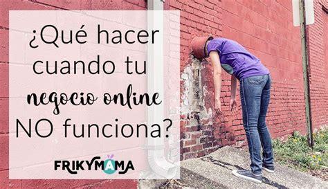 Q Hacer Cuando Cytotec No Funciona 191 Qu 233 Hacer Cuando Tu Negocio Online No Funciona Frikymama