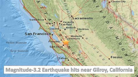 earthquake gilroy magnitude 3 2 earthquake hits near gilroy california today