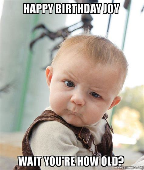 Old Baby Meme - happy birthday joy wait you re how old skeptical baby