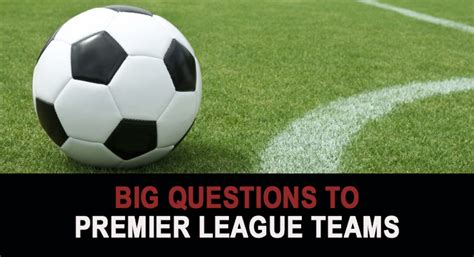 epl questions big questions to premier league teams wagerweb s blog