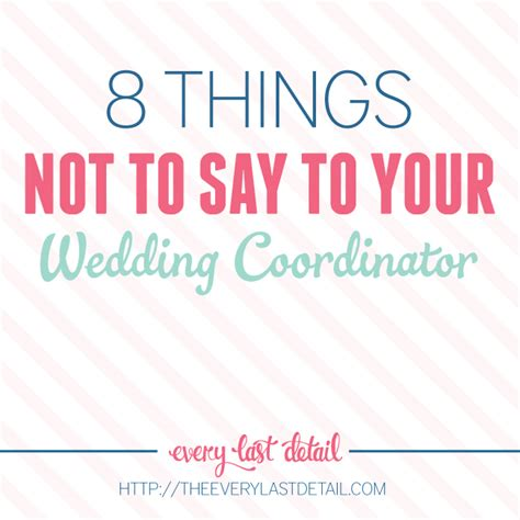 8 Things To Say During by 8 Things Not To Say To Your Wedding Coordinator Every