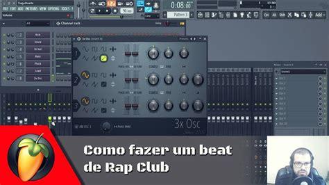tutorial fl studio beat rap beat de rap club usando apenas 3xosc tutorial de fl