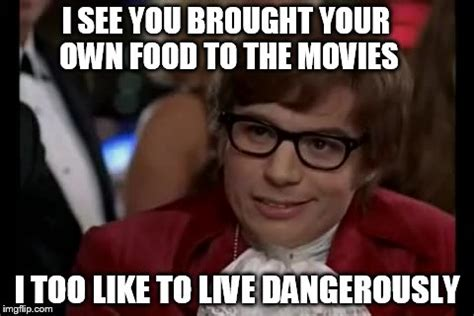 Make Meme With Own Photo - i too like to live dangerously meme imgflip